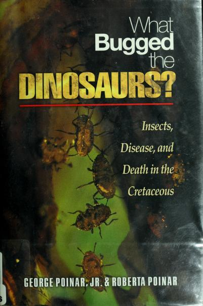 What bugged the dinosaurs? by George O Poinar